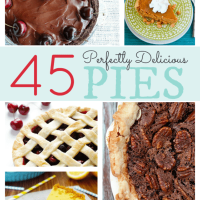 45 Perfectly Delicious Pies- Round Up