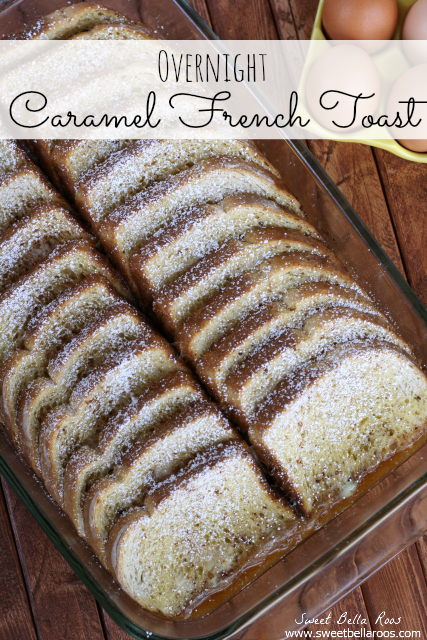 Overnight Caramel French Toast- make ahead, refrigerate overnight, bake in the morning!